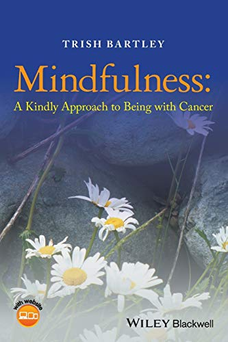 Mindfulness: A Kindly Approach to Being with Cancer from Wiley-Blackwell