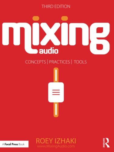 Mixing Audio: Concepts, Practices, and Tools from Routledge