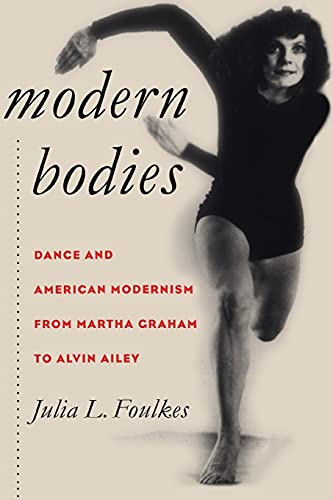 Modern Bodies: Dance and American Modernism from Martha Graham to Alvin Ailey (Cultural Studies of the United States) from University North Carolina Pr