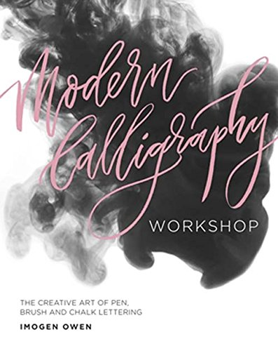 Modern Calligraphy Workshop: The Creative Art of Pen, Brush and Chalk Lettering from Quadrille Publishing Ltd