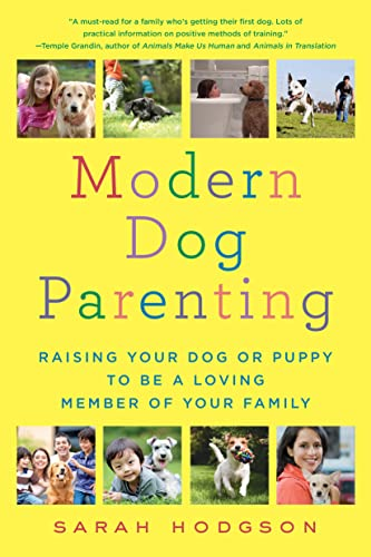 Modern Dog Parenting: Raising Your Dog or Puppy to Be a Loving Member of Your Family from St. Martin's Griffin
