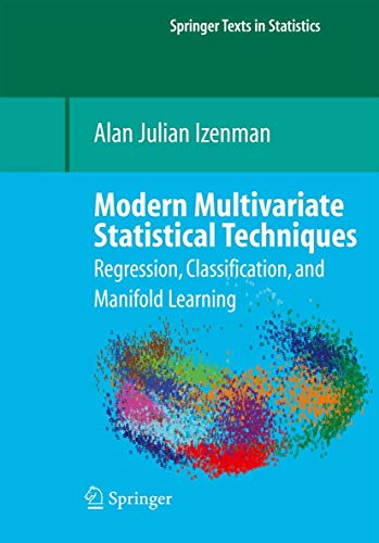 Modern Multivariate Statistical Techniques: Regression, Classification, and Manifold Learning (Springer Texts in Statistics) from Springer