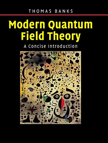 Modern Quantum Field Theory: A Concise Introduction from Cambridge University Press