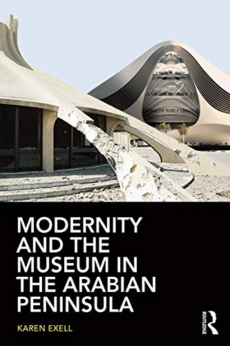 Modernity and the Museum in the Arabian Peninsula from Routledge