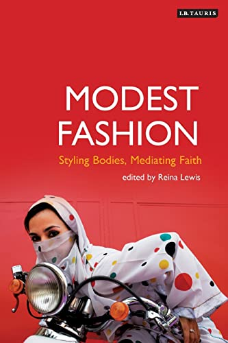 Modest Fashion: Styling Bodies, Mediating Faith (Dress Cultures) from I. B. Tauris & Company