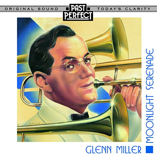 Moonlight Serenade - The Best Of Glenn Miller & His Orchestra from Past Perfect