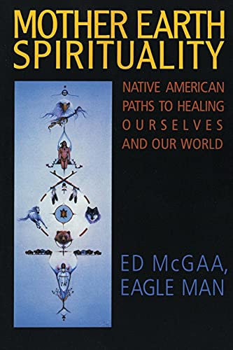 Mother Earth Spirituality: Native American Paths to Healing Ourselves and Our World (Religion and Spirituality) from HarperOne