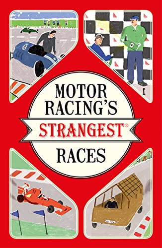 Motor Racing's Strangest Races: Extraordinary but True Stories from Over a Century of Motor Racing (The Strangest Series) from Geoff Tibballs
