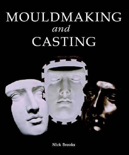 Mouldmaking and Casting: A Technical Manual from Books/DVDs