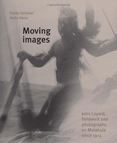 Moving Images: John Layard, Fieldwork and Photography on Malakula Since 1914 from University of Hawaii Press
