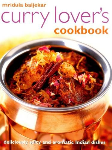Mridula Baljekar's Curry Lover's Cookbook: Deliciously Spicy and Aromatic Indian Dishes from Southwater Publishing