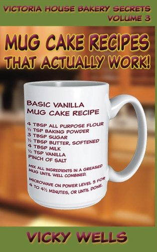 Mug Cake Recipes That Actually Work!: Volume 3 (Victoria House Bakery Secrets) from DataIsland Software LLC