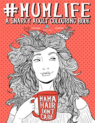 Mum Life: A Snarky Adult Colouring Book: A Unique & Funny Antistress Colouring Gift for Mums To Be, New Mummys, Pregnant Women & Expecting Mothers Stress Relief & Mindful Meditation from CreateSpace Independent Publishing Platform