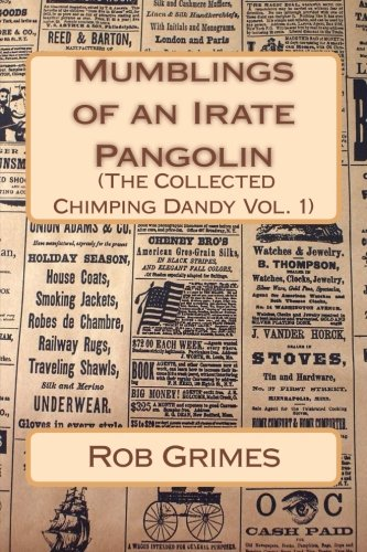 Mumblings of an Irate Pangolin (The Collected Chimping Dandy): Volume 1 from Createspace
