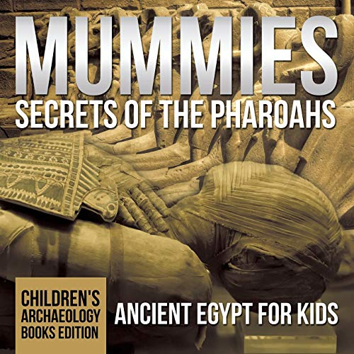 Mummies Secrets of the Pharaohs: Ancient Egypt for Kids | Children's Archaeology Books Edition from Baby Professor