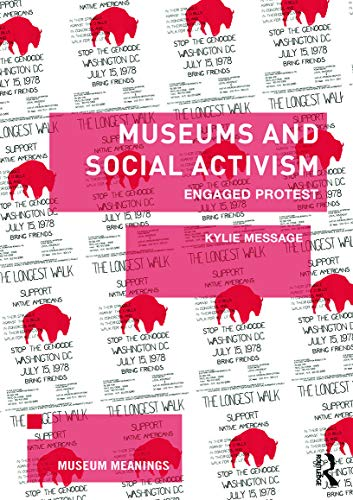 Museums and Social Activism: Engaged Protest (Museum Meanings) from Routledge