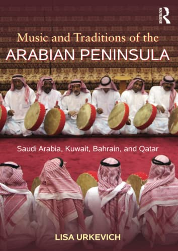 Music and Traditions of the Arabian Peninsula: Saudi Arabia, Kuwait, Bahrain, and Qatar from Routledge
