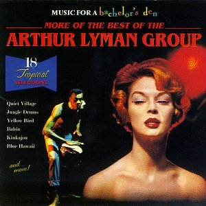 Music for a Bachelor's Den: More of the Best of the Arthur Lyman Group