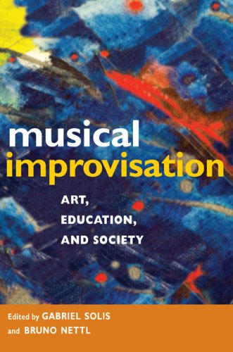 Musical Improvisation: Art, Education, and Society from University of Illinois Press