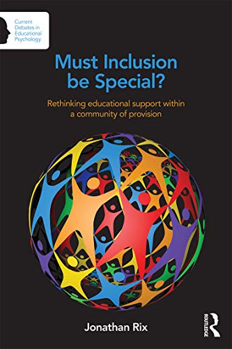 Must Inclusion be Special?: Rethinking educational support within a community of provision (Current Debates in Educational Psychology) from Routledge