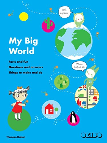 My Big World: Facts and fun, questions and answers, things to make and do from Thames & Hudson