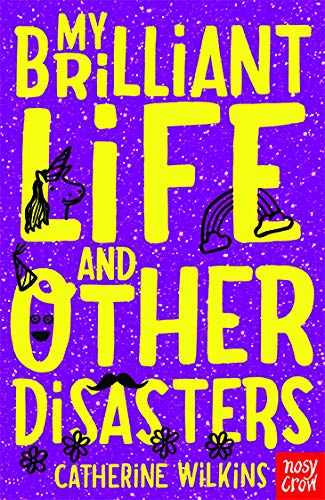My Brilliant Life and Other Disasters (Catherine Wilkins Series) from Nosy Crow Ltd