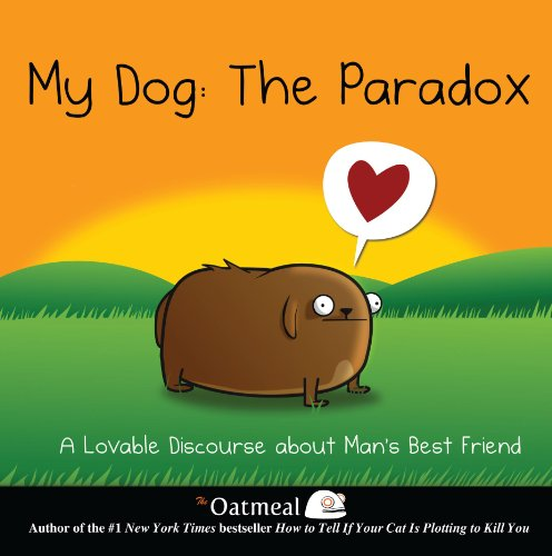 My Dog: The Paradox: A Lovable Discourse about Man's Best Friend (The Oatmeal) from Andrews McMeel Publishing