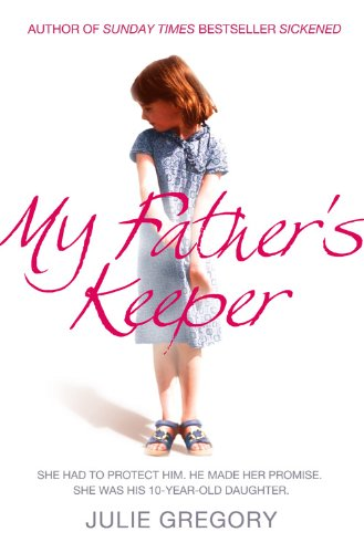 My Father's Keeper: She had to protect him. He made her promise. She was his 10-year-old daughter. from Gregory, Julie