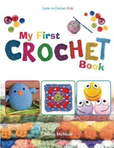 My First Crochet Book: Learn To Crochet: Kids from Kyle Craig Publishing