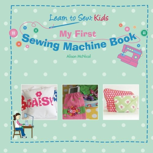 My First Sewing Machine Book: Learn To Sew: Kids from Kyle Craig Publishing