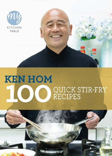 My Kitchen Table: 100 Quick Stir-fry Recipes from Ken Hom