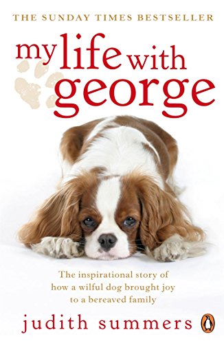 My Life with George: The Inspirational Story of How a Wilful Dog Brought Joy to a Bereaved Family from Penguin