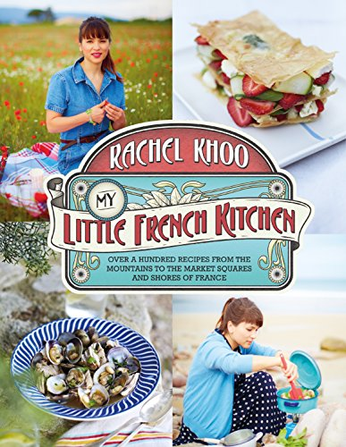 My Little French Kitchen: Over 100 recipes from the mountains, market squares and shores of France from Michael Joseph
