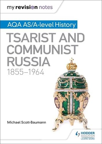 My Revision Notes: AQA AS/A-level History: Tsarist and Communist Russia, 1855-1964 from Hodder Education