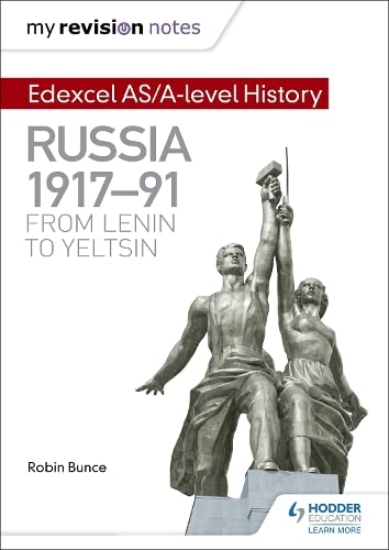 My Revision Notes: Edexcel AS/A-level History: Russia 1917-91: From Lenin to Yeltsin from Hodder Education