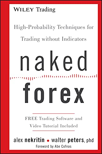 Naked Forex: High-Probability Techniques for Trading Without Indicators (Wiley Trading) from John Wiley & Sons