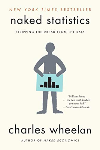 Naked Statistics: Stripping the Dread from the Data from W. W. Norton & Company