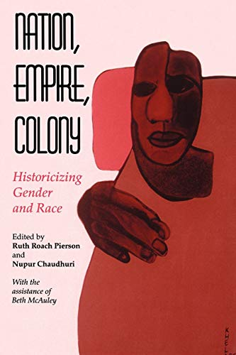 Nation, Empire, Colony: Historicizing Gender and Race from Indiana University Press (IPS)