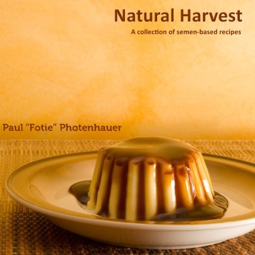 Natural Harvest: A collection of semen-based recipes from Not Avail