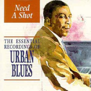 Need a Shot - Essential Recordings of Urban Blues from Indigo