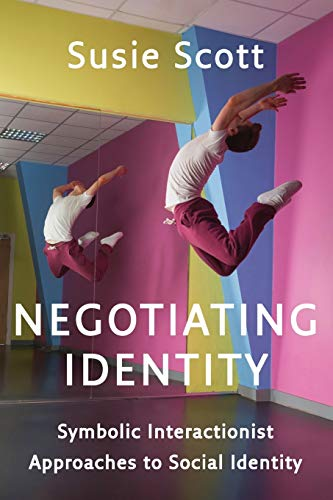 Negotiating Identity: Symbolic Interactionist Approaches to Social Identity from Polity Press