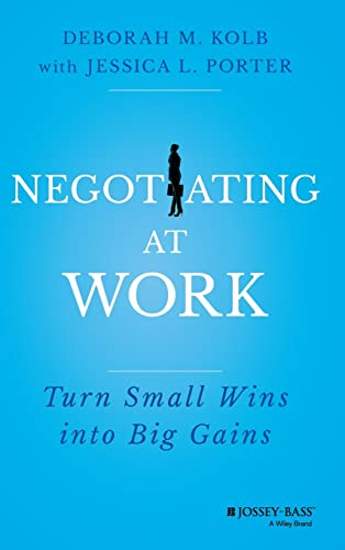 Negotiating at Work: Turn Small Wins into Big Gains from Jossey-Bass