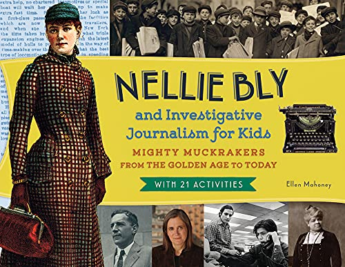 Nellie Bly and Investigative Journalism for Kids from Chicago Review Press