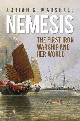 Nemesis: The First Iron Warship and her World from The History Press