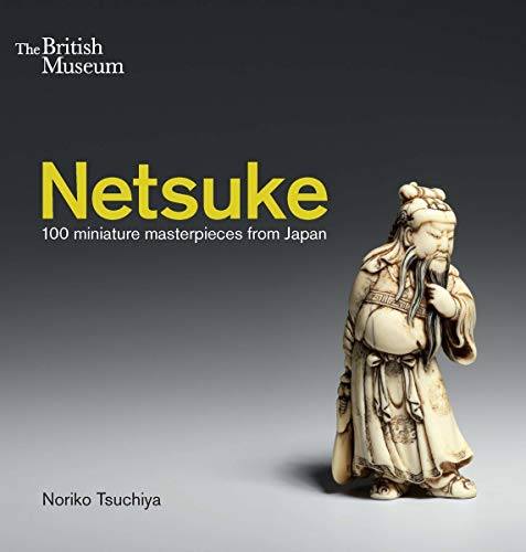Netsuke: 100 miniature masterpieces from Japan from British Museum Press
