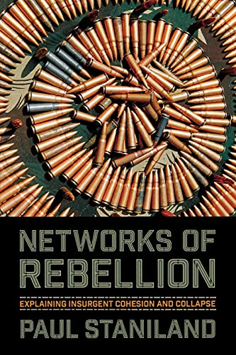 Networks of Rebellion: Explaining Insurgent Cohesion and Collapse (Cornell Studies in Security Affairs) from Cornell University Press