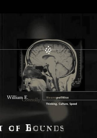 Neuropolitics: Thinking, Culture, Speed (Theory Out Of Bounds) from University Of Minnesota Press