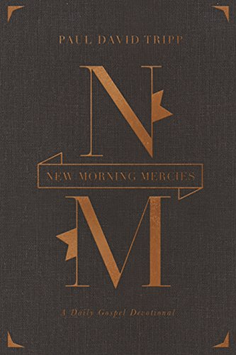 New Morning Mercies: A Daily Gospel Devotional (Gift Edition) from Crossway Books