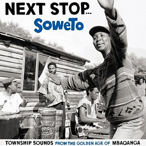 Next Stop...Soweto. Township Sounds Of The Golden Age Of Mbaqanga [VINYL]