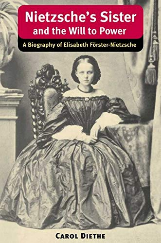 Nietzsche's Sister and the Will to Power: A Biography of Elisabeth Forster-Nietzsche (International Nietzsche Studies): A Biography of Elisabeth Förster-Nietzsche from University of Illinois Press